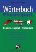 Wörterbuch Pferdesport, Deutsch-Englisch-Französich - Equestrian Dictionary, German-English-French - Dictionnaire Equestre, Allmand-Anglais-Francais