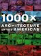 1000 x Architecture of the Americas