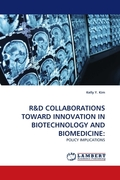 R&D COLLABORATIONS TOWARD INNOVATION IN BIOTECHNOLOGY AND BIOMEDICINE: POLICY IMPLICATIONS R&D COLLABORATIONS TOWARD INN