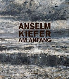 Anselm Kiefer. Am Anfang