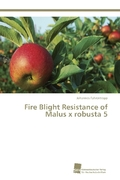 Fire Blight Resistance of Malus x robusta 5