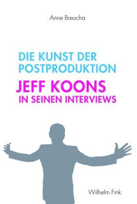 Die Kunst der Postproduktion. Jeff Koons in seinen Interviews