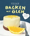 Vegan backen mit Ölen