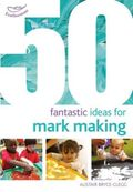 50 Fantastic Ideas for Mark Making