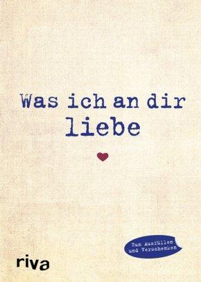 9783868837124 - Alexandra Reinwarth: Was ich an dir liebe - Eine originelle Liebeserklärung zum Ausfüllen und Verschenken - Buch