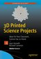 3D Printed Science Projects - Vol.1