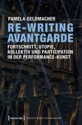 Re-Writing Avantgarde: Fortschritt, Utopie, Kollektiv und Partizipation in der Performance-Kunst