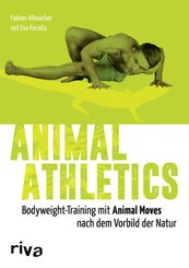 Animal Athletics - Bodyweight-Training mit Animal Moves nach dem Vorbild der Natur
