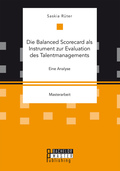 Die Balanced Scorecard als Instrument zur Evaluation des Talentmanagements. Eine Analyse