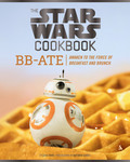 The Star Wars Cookbook: The Star Wars Cookbook: BB-Ate