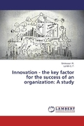 Innovation - the key factor for the success of an organization: A study