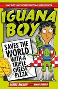 Iguana Boy Saves the World: With a Triple Cheese Pizza