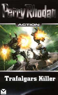 Perry Rhodan - Action Band 1: Trafalgars Killer (4 Romane in einem Band)